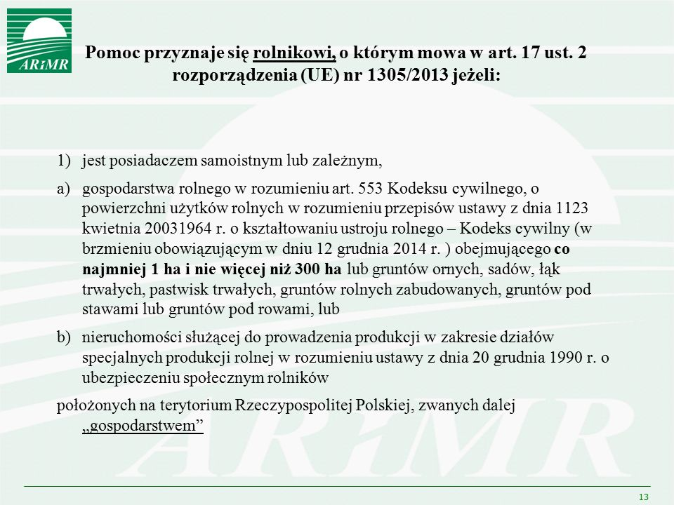 Pomoc przyznaje się rolnikowi, o którym mowa w art. 17 ust. 2 rozporządzenia (UE) nr 1305/2013 jeżeli: