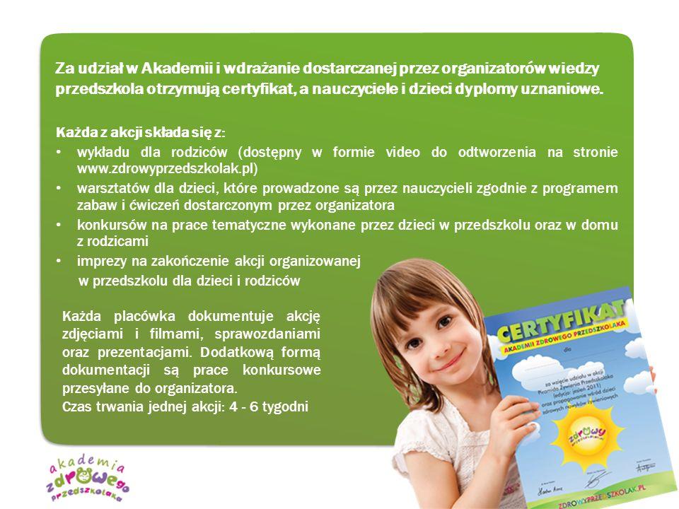 Za udział w Akademii i wdrażanie dostarczanej przez organizatorów wiedzy przedszkola otrzymują certyfikat, a nauczyciele i dzieci dyplomy uznaniowe.