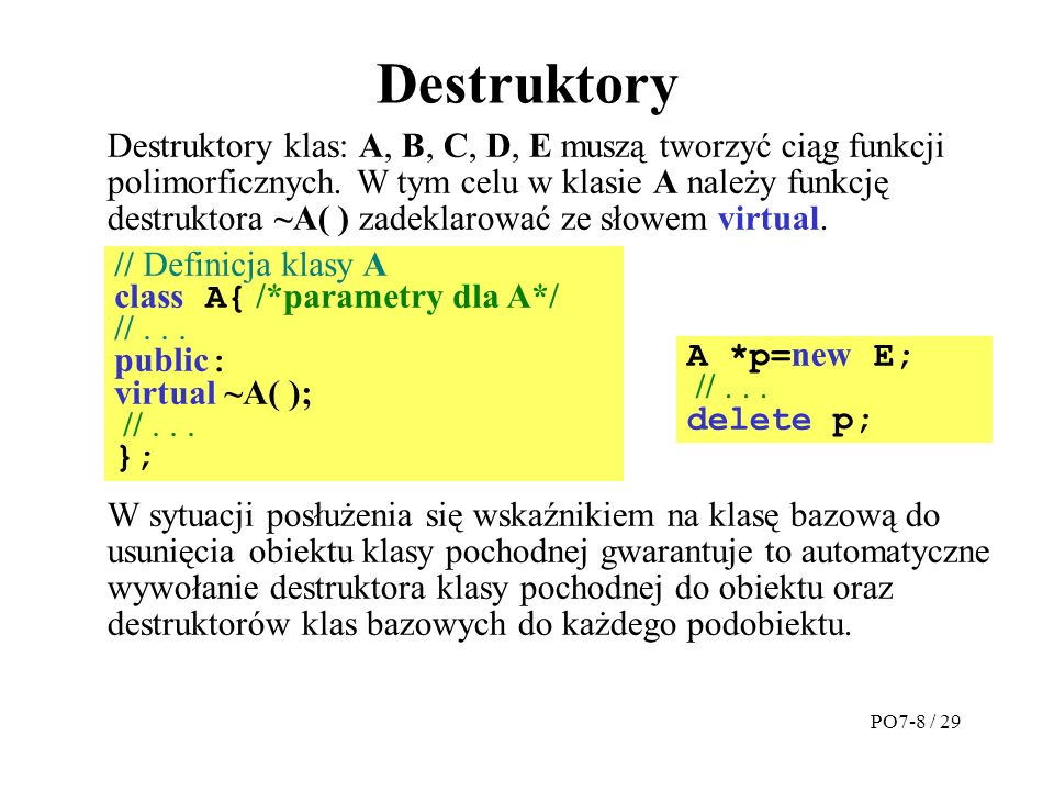 Destruktory Destruktory klas: A, B, C, D, E muszą tworzyć ciąg funkcji