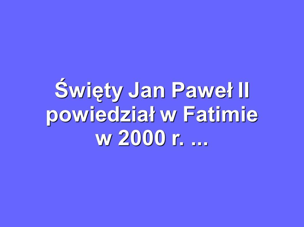 Święty Jan Paweł II powiedział w Fatimie