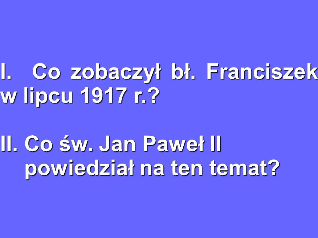 I. Co zobaczył bł. Franciszek w lipcu 1917 r.