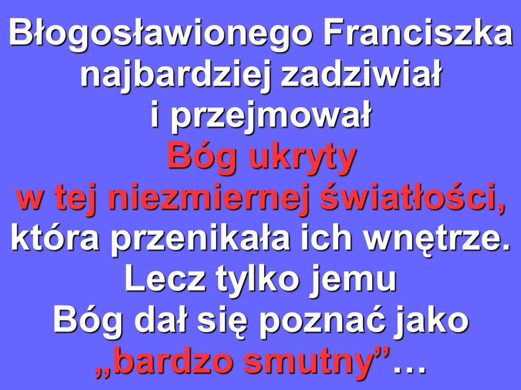 Błogosławionego Franciszka najbardziej zadziwiał i przejmował