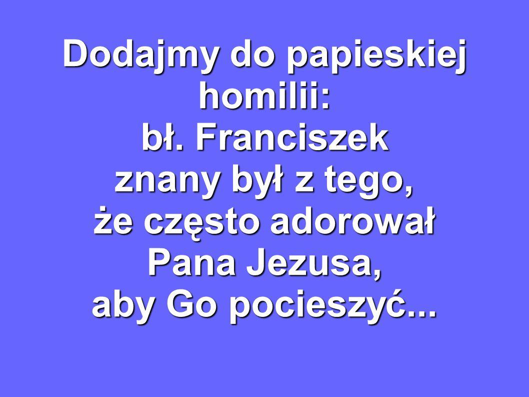 Dodajmy do papieskiej homilii: