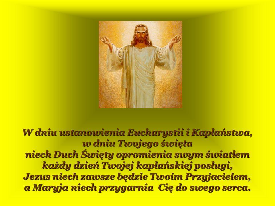 W dniu ustanowienia Eucharystii i Kapłaństwa, w dniu Twojego święta