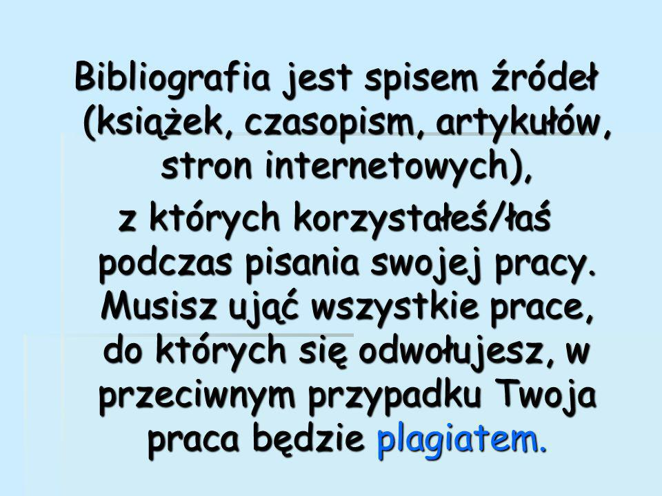 Bibliografia jest spisem źródeł (książek, czasopism, artykułów, stron internetowych), z których korzystałeś/łaś podczas pisania swojej pracy.
