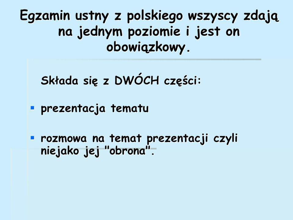 Egzamin ustny z polskiego wszyscy zdają na jednym poziomie i jest on obowiązkowy.