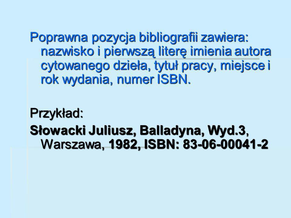Poprawna pozycja bibliografii zawiera: nazwisko i pierwszą literę imienia autora cytowanego dzieła, tytuł pracy, miejsce i rok wydania, numer ISBN.