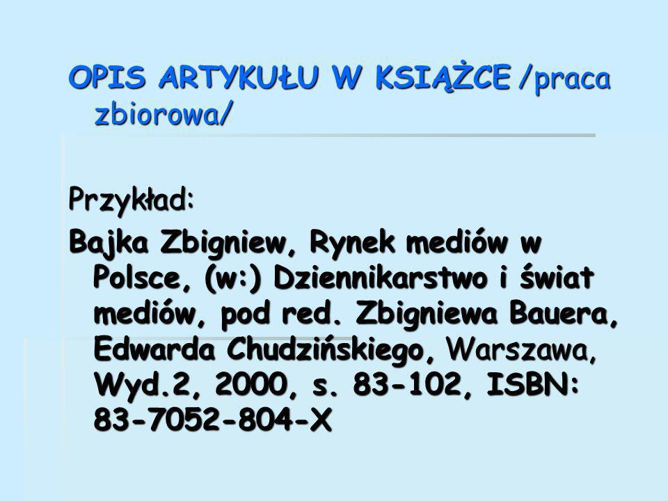 OPIS ARTYKUŁU W KSIĄŻCE /praca zbiorowa/ Przykład: Bajka Zbigniew, Rynek mediów w Polsce, (w:) Dziennikarstwo i świat mediów, pod red.