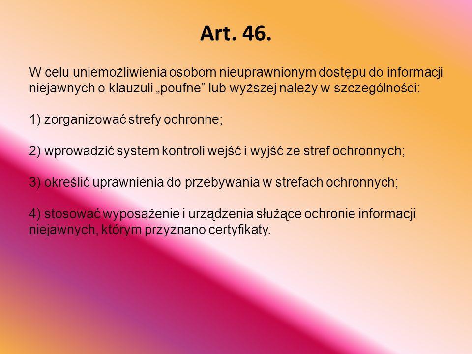 """Art. 46. W celu uniemożliwienia osobom nieuprawnionym dostępu do informacji niejawnych o klauzuli """"poufne lub wyższej należy w szczególności:"""
