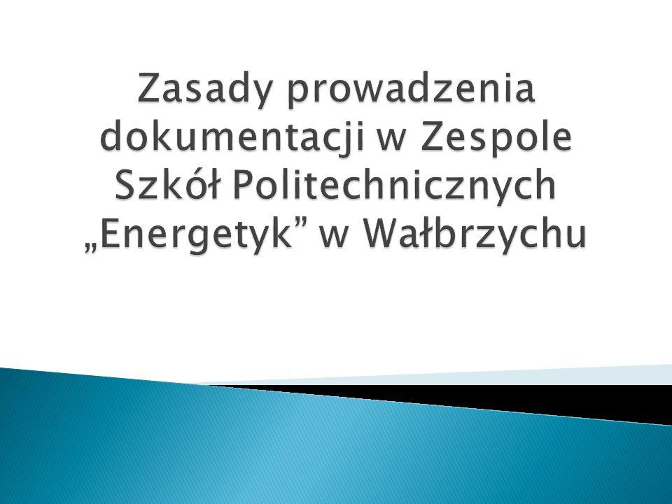 """Zasady prowadzenia dokumentacji w Zespole Szkół Politechnicznych """"Energetyk w Wałbrzychu"""