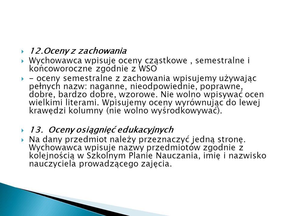 12.Oceny z zachowania Wychowawca wpisuje oceny cząstkowe , semestralne i końcoworoczne zgodnie z WSO.