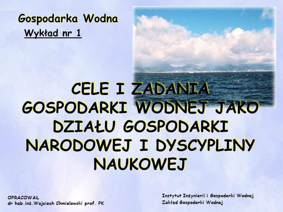 Gospodarka Wodna Wykład nr 1. CELE I ZADANIA GOSPODARKI WODNEJ JAKO DZIAŁU GOSPODARKI NARODOWEJ I DYSCYPLINY NAUKOWEJ.