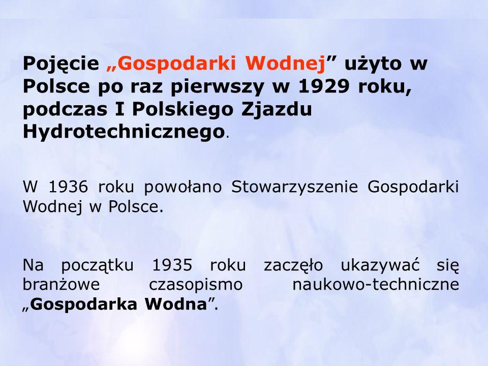"""Pojęcie """"Gospodarki Wodnej użyto w Polsce po raz pierwszy w 1929 roku, podczas I Polskiego Zjazdu Hydrotechnicznego."""