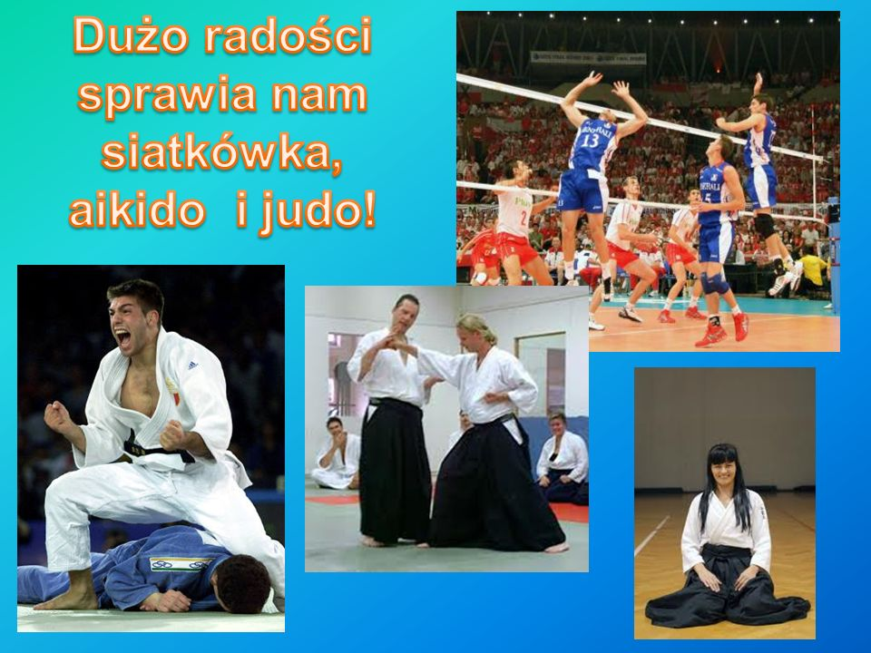 Dużo radości sprawia nam siatkówka, aikido i judo!