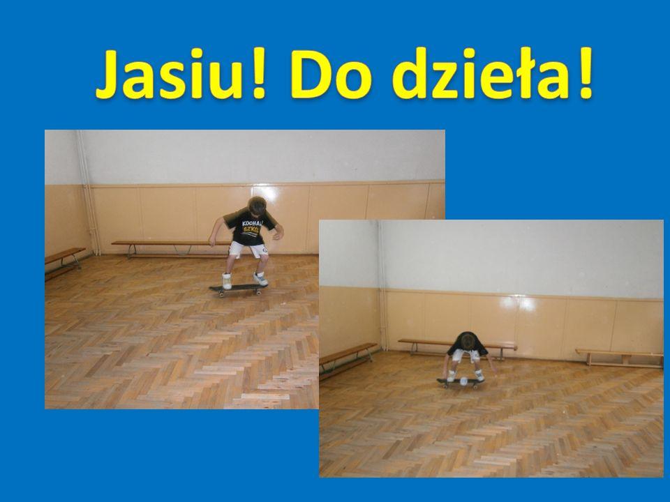 Jasiu! Do dzieła!