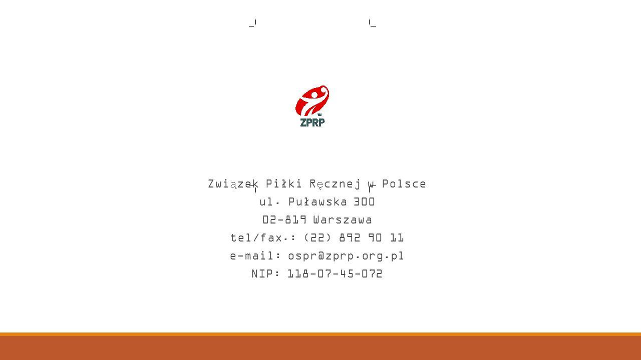 Związek Piłki Ręcznej w Polsce ul. Puławska 300 02-819 Warszawa tel/fax.: (22) 892 90 11 e-mail: ospr@zprp.org.pl NIP: 118-07-45-072