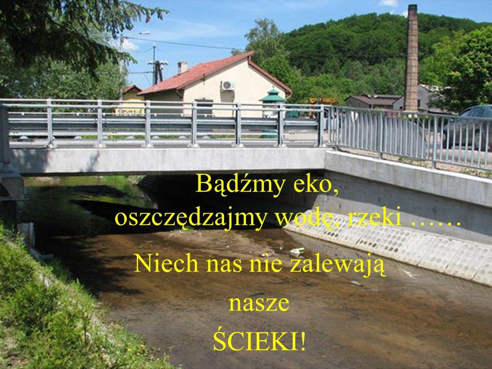 Bądźmy eko, oszczędzajmy wodę, rzeki ……