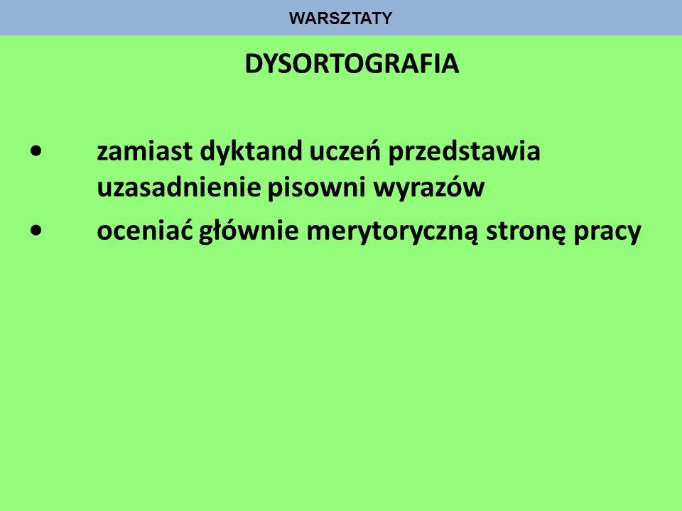 • zamiast dyktand uczeń przedstawia uzasadnienie pisowni wyrazów