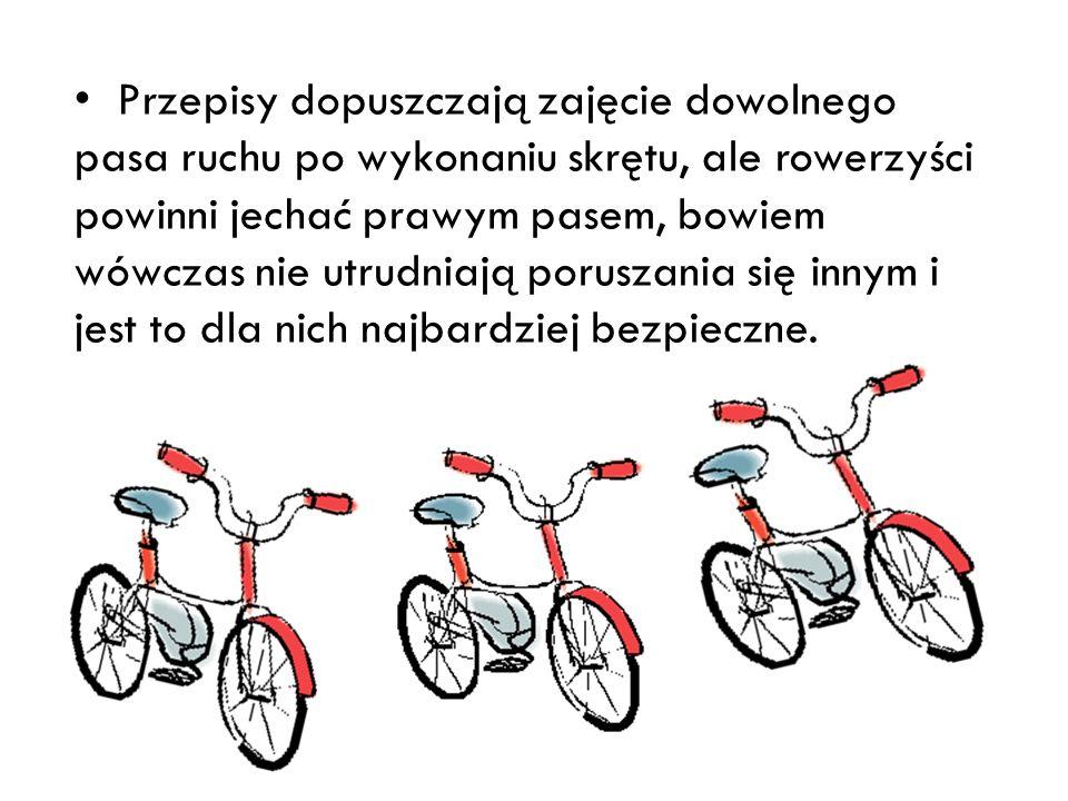 Przepisy dopuszczają zajęcie dowolnego pasa ruchu po wykonaniu skrętu, ale rowerzyści powinni jechać prawym pasem, bowiem wówczas nie utrudniają poruszania się innym i jest to dla nich najbardziej bezpieczne.