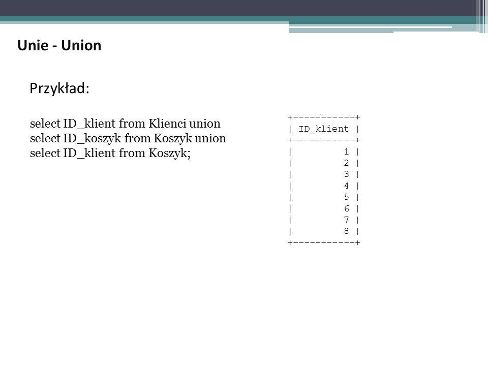 Unie - Union Przykład: select ID_klient from Klienci union