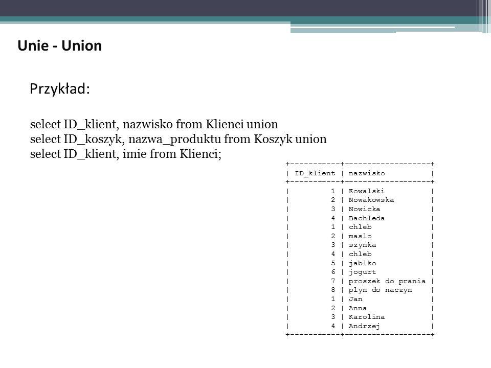 Unie - Union Przykład: select ID_klient, nazwisko from Klienci union