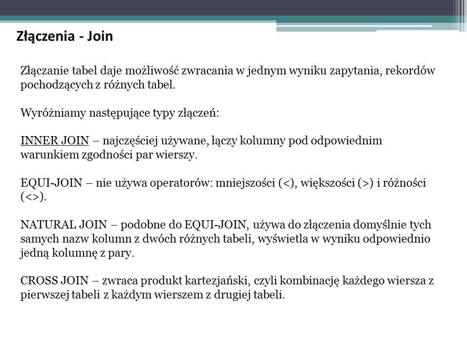 Złączenia - Join Złączanie tabel daje możliwość zwracania w jednym wyniku zapytania, rekordów pochodzących z różnych tabel.