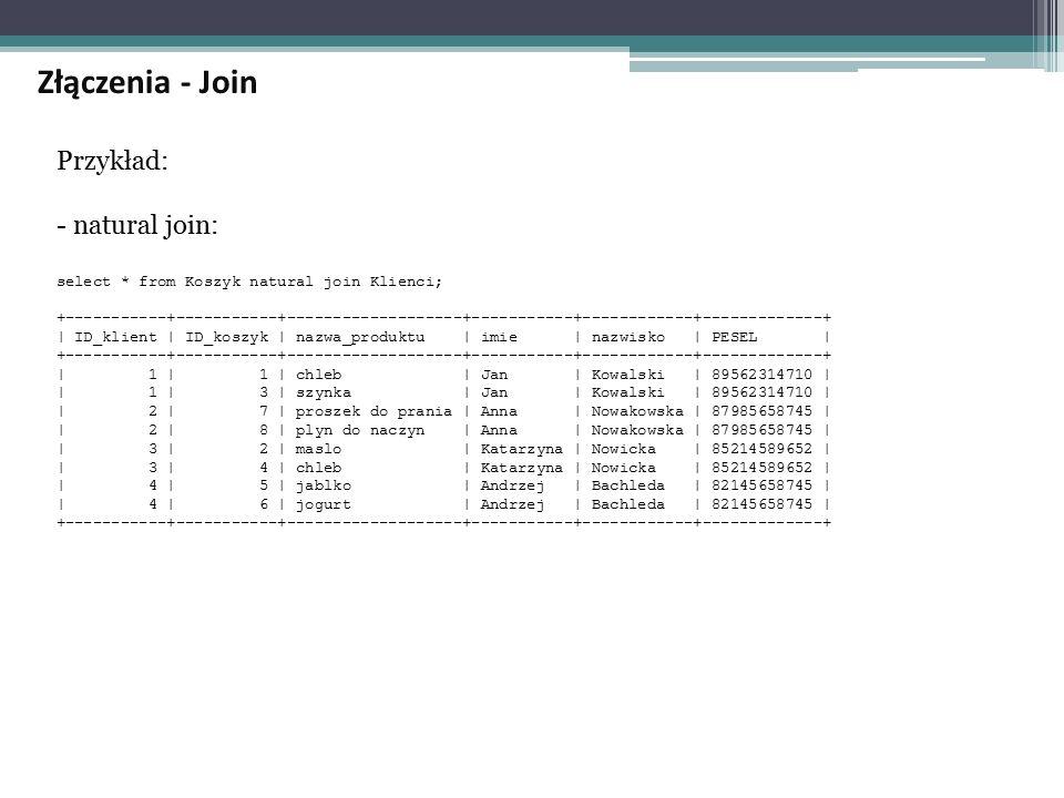 Złączenia - Join Przykład: - natural join: