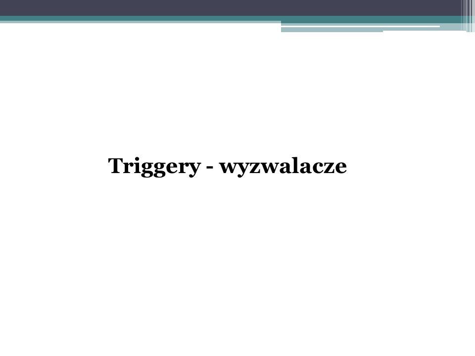 Triggery - wyzwalacze