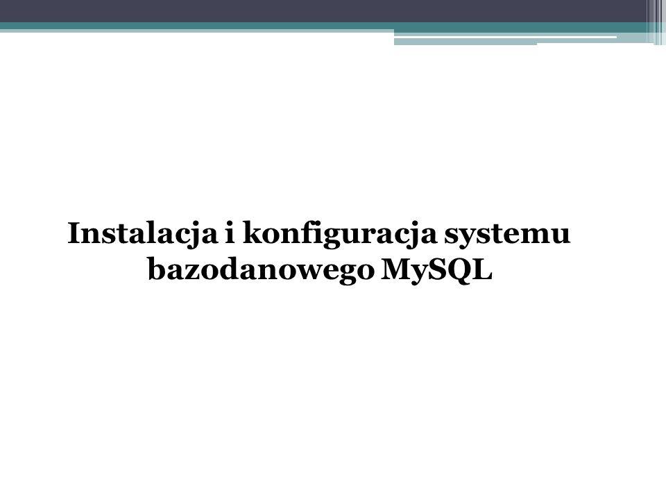 Instalacja i konfiguracja systemu bazodanowego MySQL