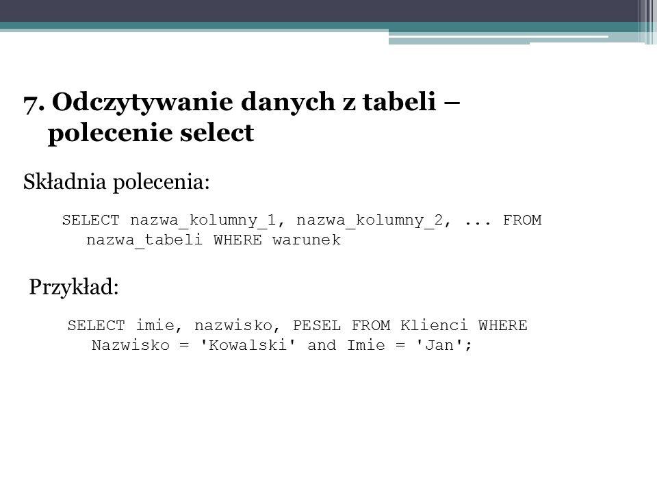 7. Odczytywanie danych z tabeli – polecenie select