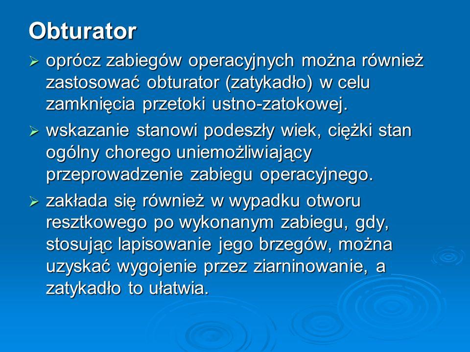 Obturator oprócz zabiegów operacyjnych można również zastosować obturator (zatykadło) w celu zamknięcia przetoki ustno-zatokowej.