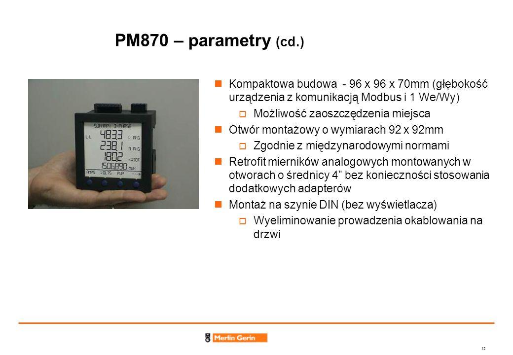 PM870 – parametry (cd.) Kompaktowa budowa - 96 x 96 x 70mm (głębokość urządzenia z komunikacją Modbus i 1 We/Wy)
