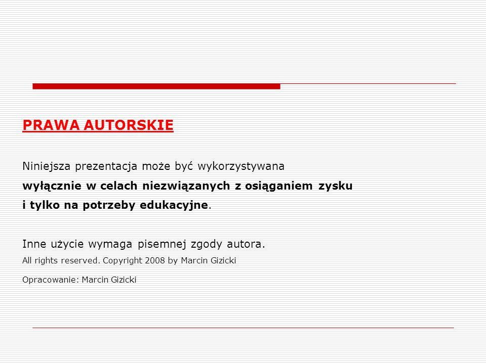 PRAWA AUTORSKIE Niniejsza prezentacja może być wykorzystywana wyłącznie w celach niezwiązanych z osiąganiem zysku i tylko na potrzeby edukacyjne.