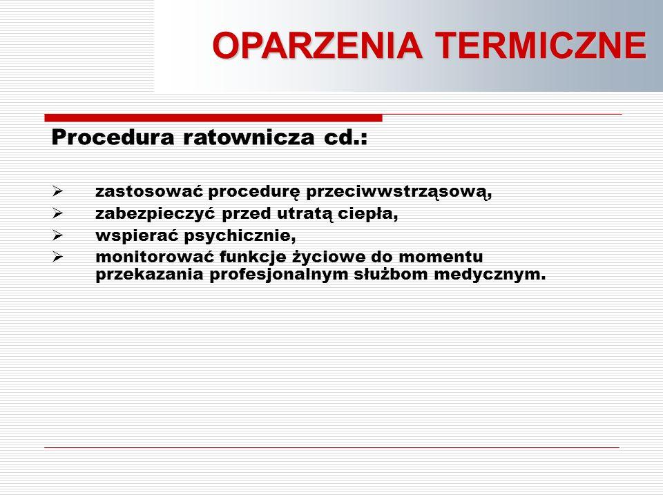 OPARZENIA TERMICZNE Procedura ratownicza cd.:
