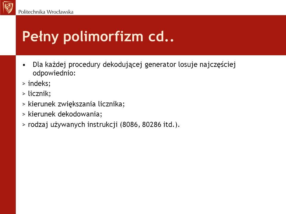 Pełny polimorfizm cd.. Dla każdej procedury dekodującej generator losuje najczęściej odpowiednio: > indeks;