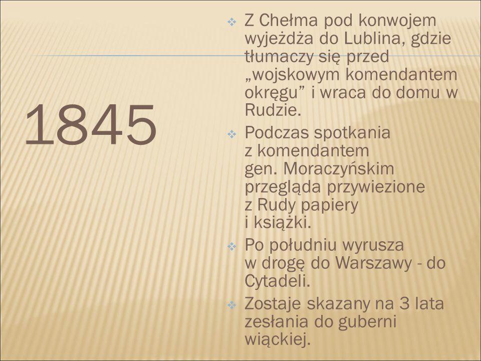 """Z Chełma pod konwojem wyjeżdża do Lublina, gdzie tłumaczy się przed """"wojskowym komendantem okręgu i wraca do domu w Rudzie."""