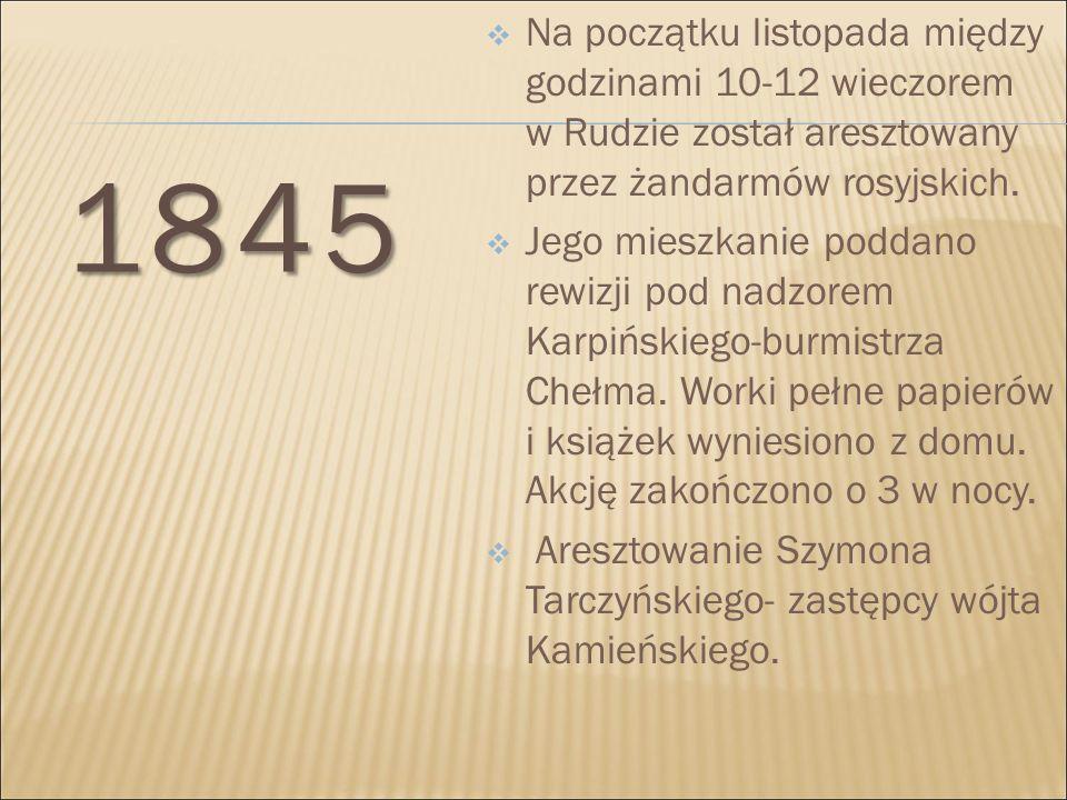 Na początku listopada między godzinami 10-12 wieczorem w Rudzie został aresztowany przez żandarmów rosyjskich.