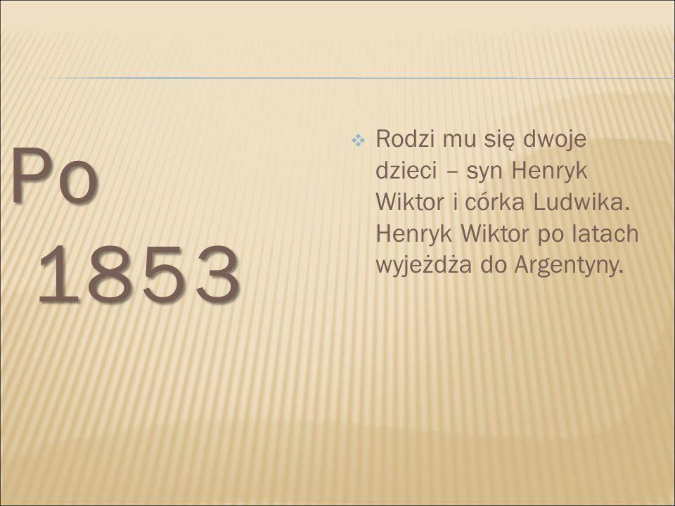 Po 1853 Rodzi mu się dwoje dzieci – syn Henryk Wiktor i córka Ludwika.