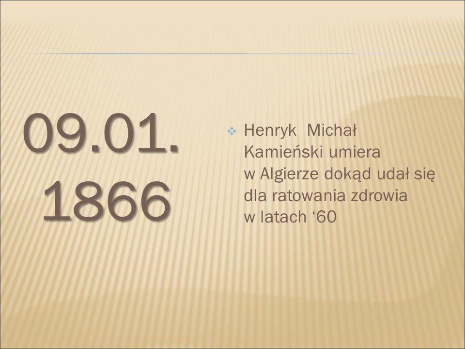 09.01.1866 Henryk Michał Kamieński umiera w Algierze dokąd udał się dla ratowania zdrowia w latach '60.
