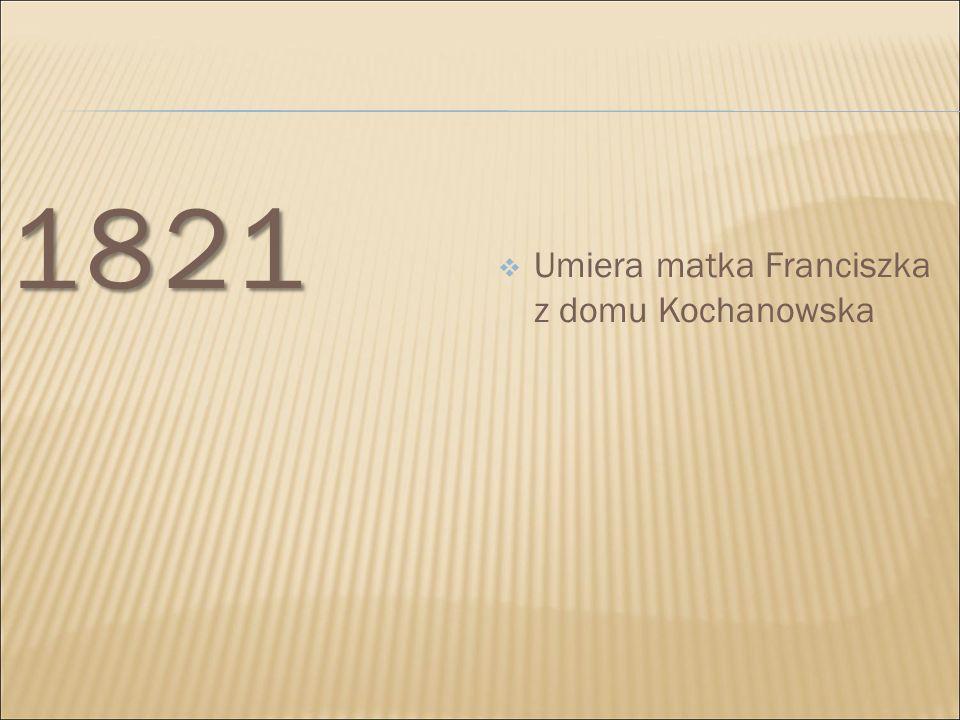 1821 Umiera matka Franciszka z domu Kochanowska