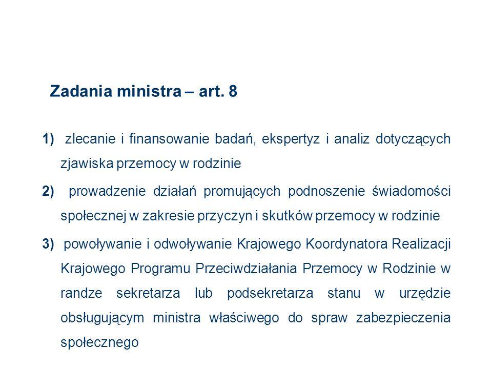 Zadania ministra – art. 8 1) zlecanie i finansowanie badań, ekspertyz i analiz dotyczących zjawiska przemocy w rodzinie.