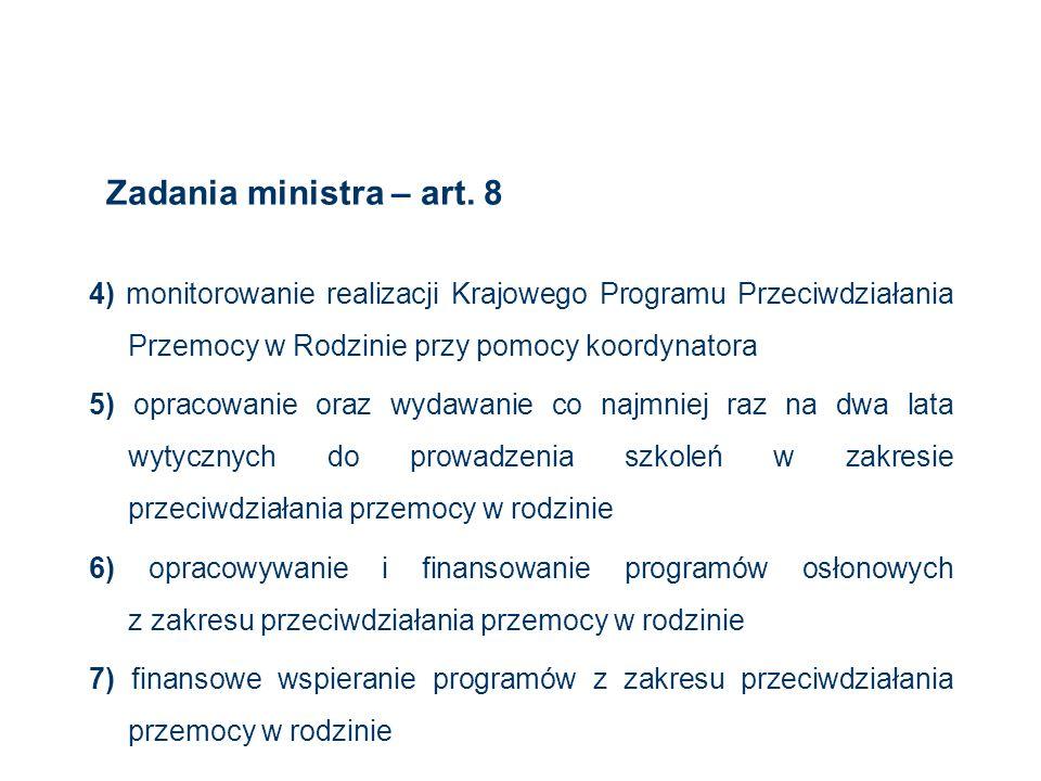 Zadania ministra – art. 84) monitorowanie realizacji Krajowego Programu Przeciwdziałania Przemocy w Rodzinie przy pomocy koordynatora.
