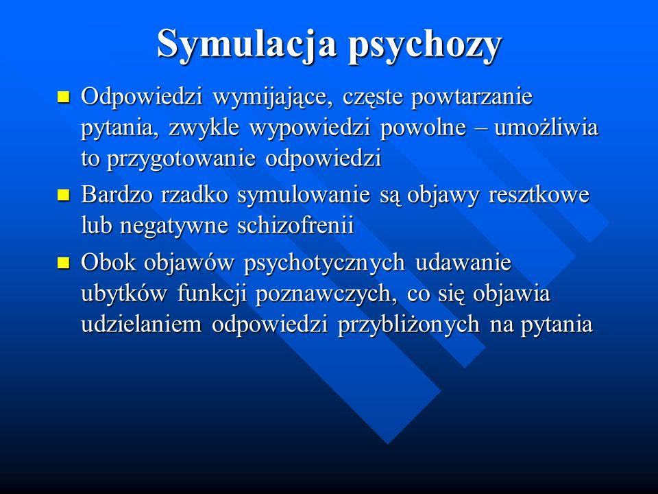 Symulacja psychozy Odpowiedzi wymijające, częste powtarzanie pytania, zwykle wypowiedzi powolne – umożliwia to przygotowanie odpowiedzi.