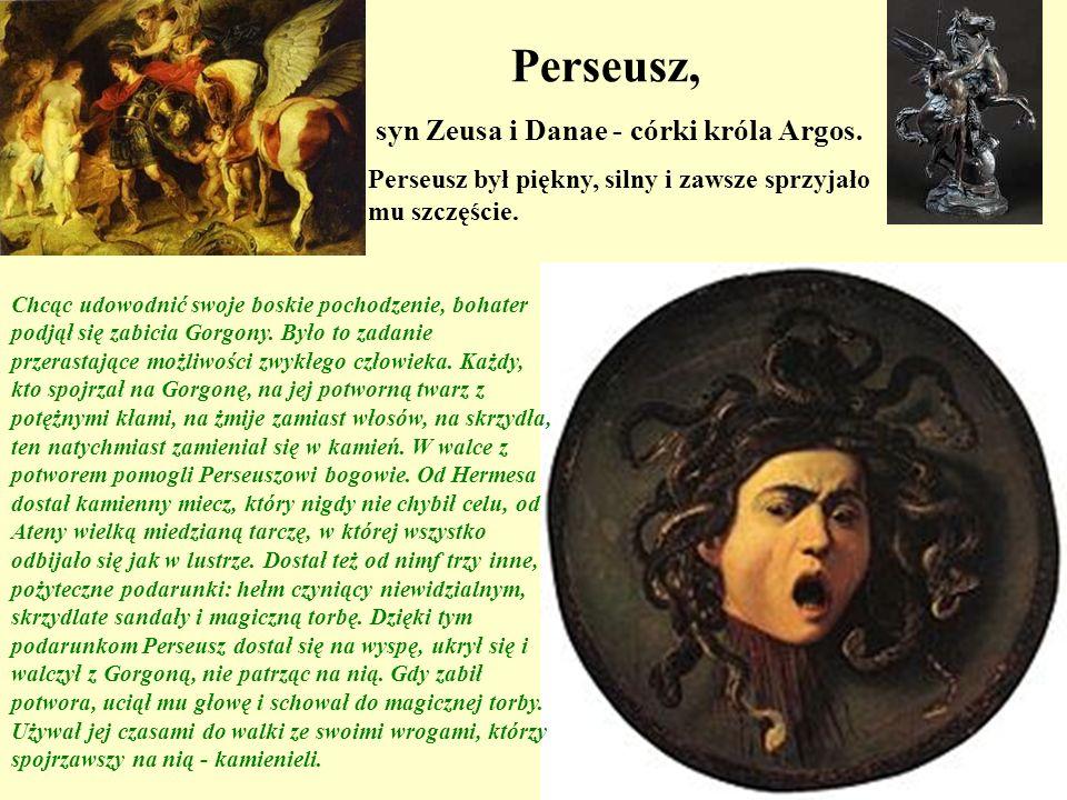 Perseusz, syn Zeusa i Danae - córki króla Argos.