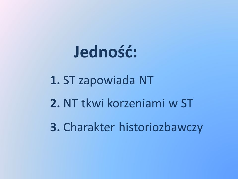 Jedność:. 1. ST zapowiada NT. 2. NT tkwi korzeniami w ST. 3