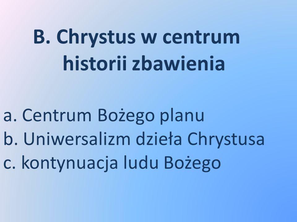 B. Chrystus w centrum. historii zbawienia a. Centrum Bożego planu b