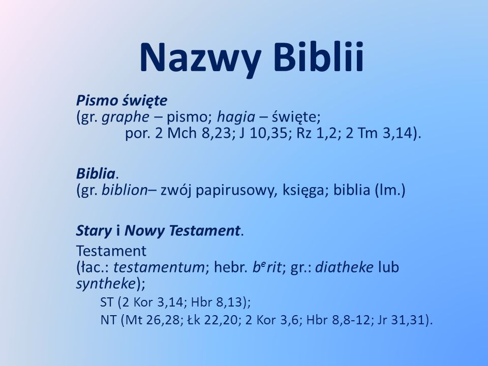 Nazwy Biblii Pismo święte (gr. graphe – pismo; hagia – święte; por. 2 Mch 8,23; J 10,35; Rz 1,2; 2 Tm 3,14).