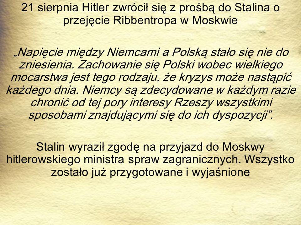"""21 sierpnia Hitler zwrócił się z prośbą do Stalina o przejęcie Ribbentropa w Moskwie """"Napięcie między Niemcami a Polską stało się nie do zniesienia."""