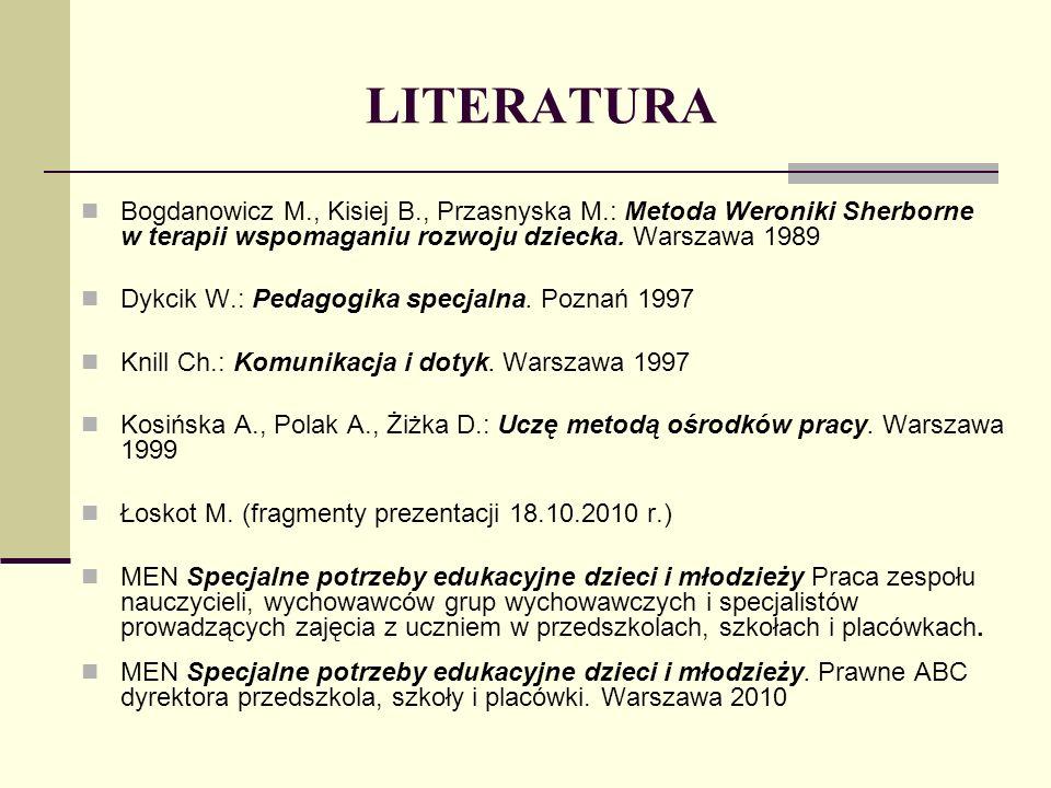 LITERATURA Bogdanowicz M., Kisiej B., Przasnyska M.: Metoda Weroniki Sherborne w terapii wspomaganiu rozwoju dziecka. Warszawa 1989.