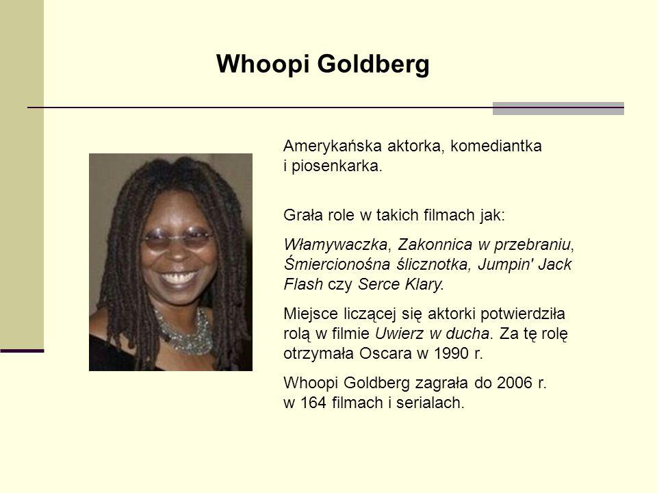 Whoopi Goldberg Amerykańska aktorka, komediantka i piosenkarka.